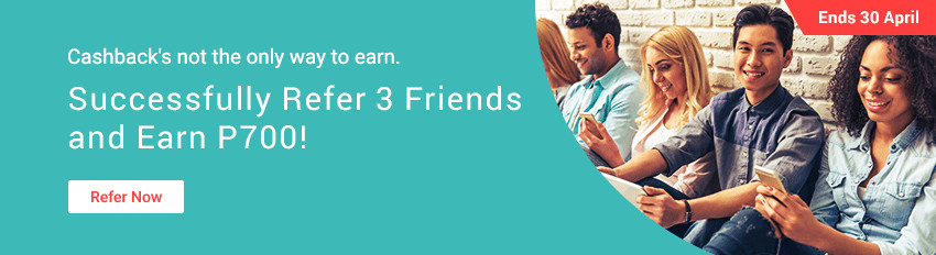 Successfully refer 3 friends and get P700 Bonus Cashback this April