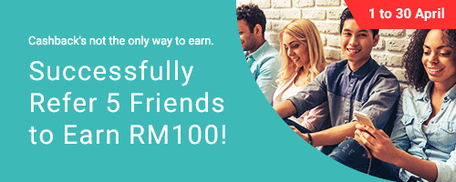 Refer 5 friends, Earn RM100