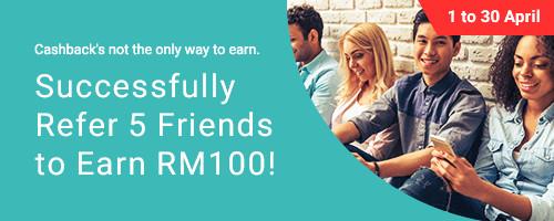 Refer 5 friends, Earn RM100