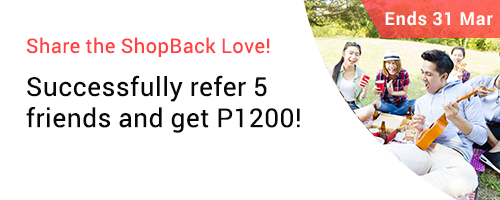 Ends 31 Mar | Refer 5 friends and Get P1200 Bonus Cashback