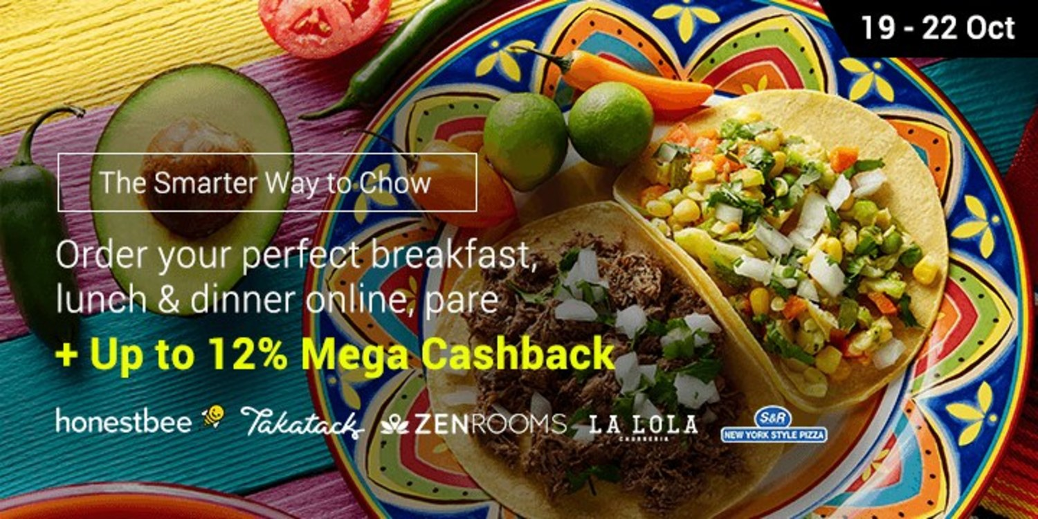 19 - 22 Oct | The Smarter Way to Chow: Get up to 12% Mega Cashback on your favourite eats and destinations