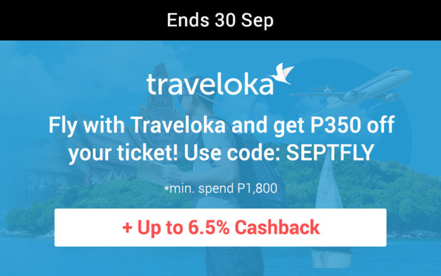 Ends 30 Sep | Fly with Traveloka and get P350 off your ticket! Use code:  SEPTFLY + Up to 6.5% Cashback | Min. spend P1,800