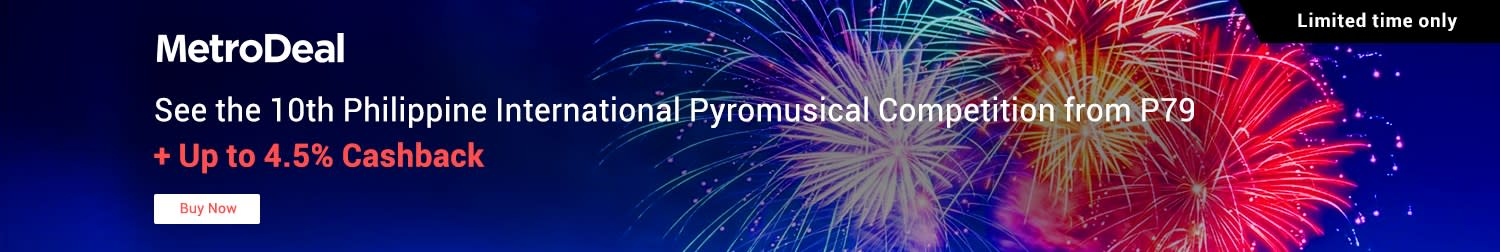 MetroDeal: See the 10th Philippine International Pyromusical Competition from P79 + Up to 4.5% Cashback