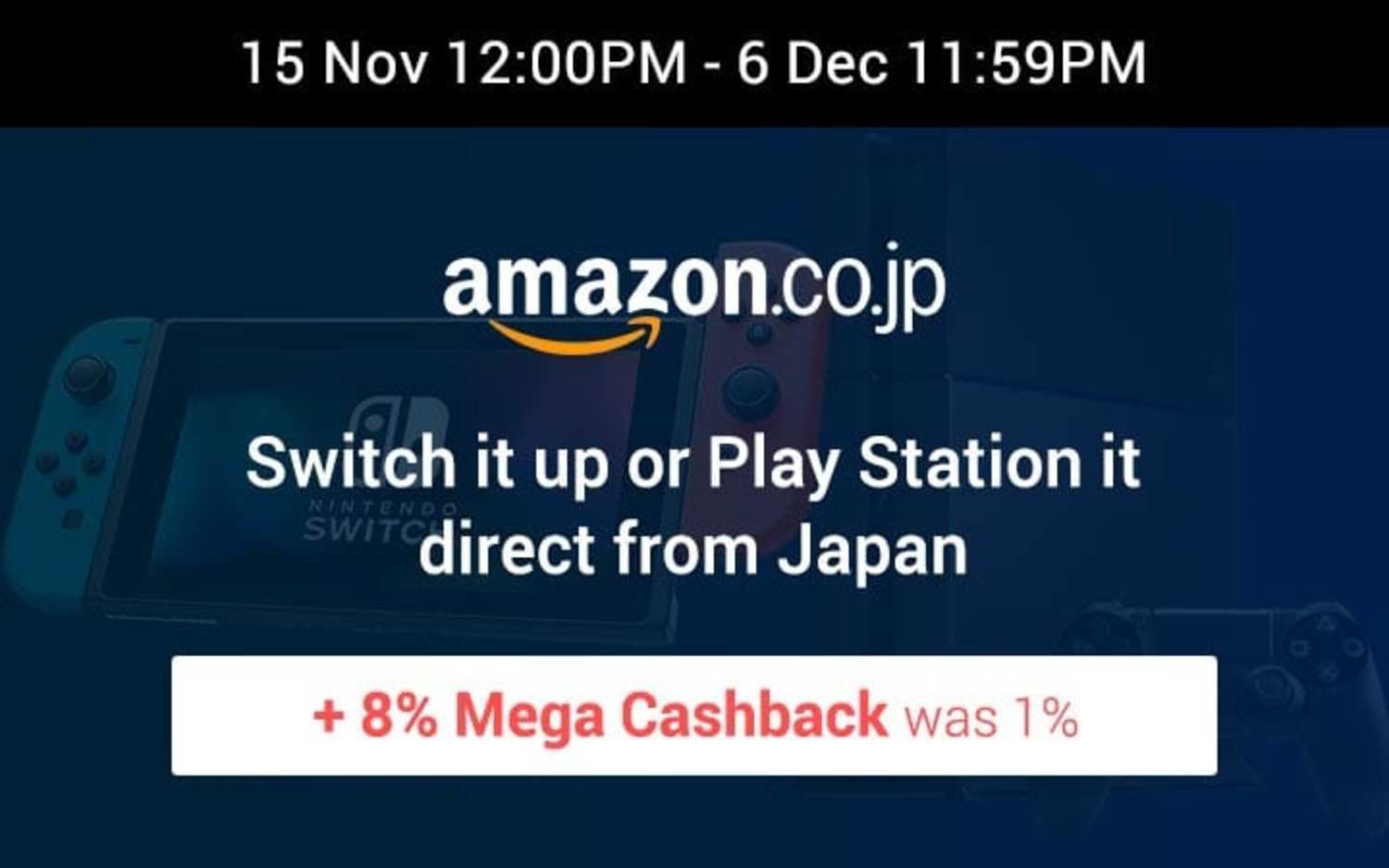 Amazon Japan: Switch it up or Play Station it direct from Japan + 8% Mega Cashback (was 1%)