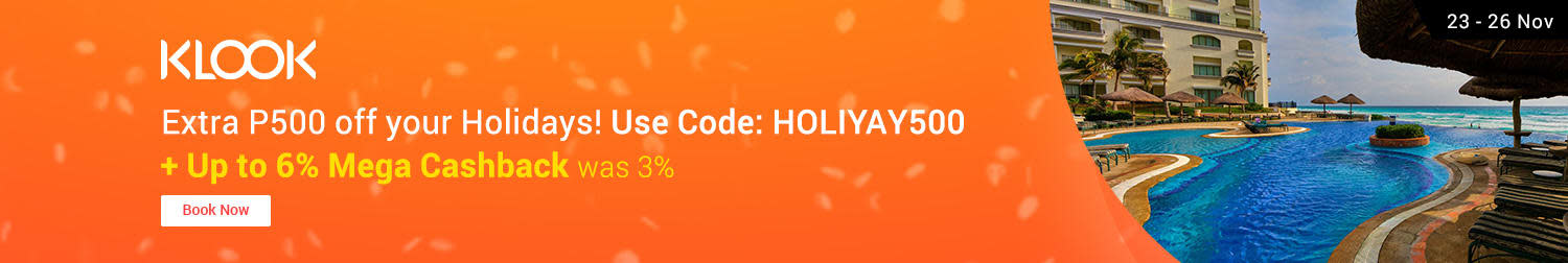 Klook: Extra P500 off your Holidays! Use code: HOLIYAY500 + Up to 6% Mega Cahsback (was <3%)