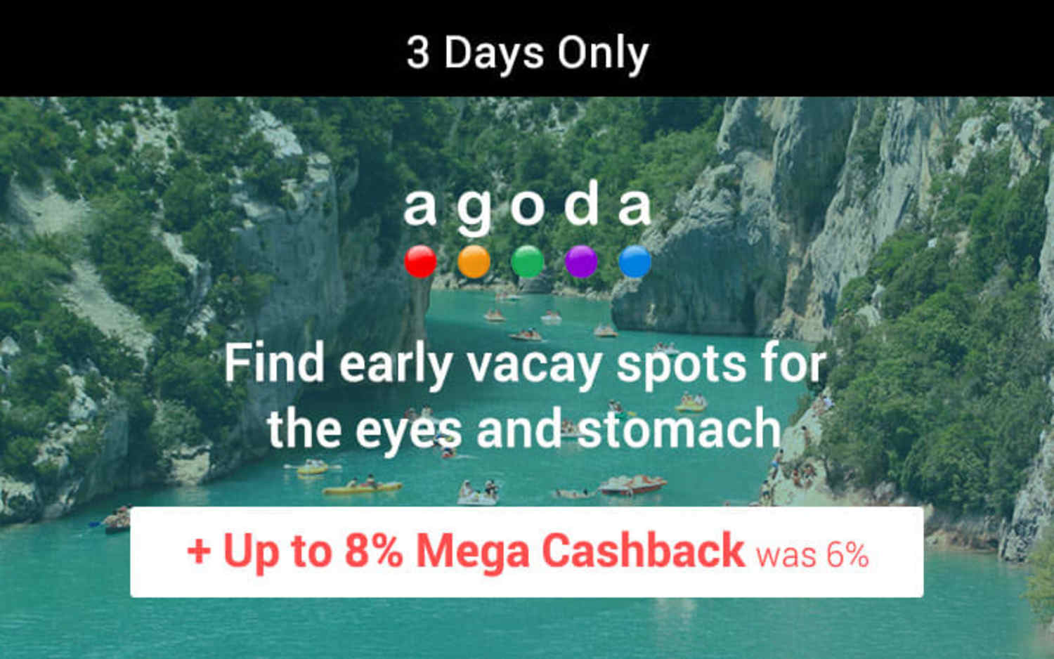 15 ~ 17 Feb Agoda Find early vacay spots for the eyes and stomach + Up to 8% Mega Cashback (was 6%)