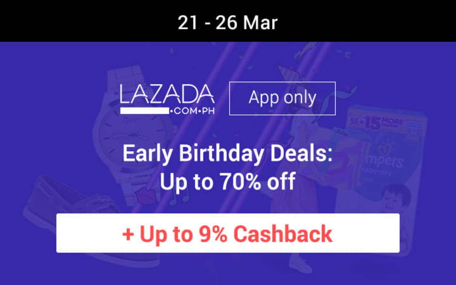 21 - 26 Mar | App only Lazada Early Birthday Deals: Up to 70% off + Up to 9% Cashback