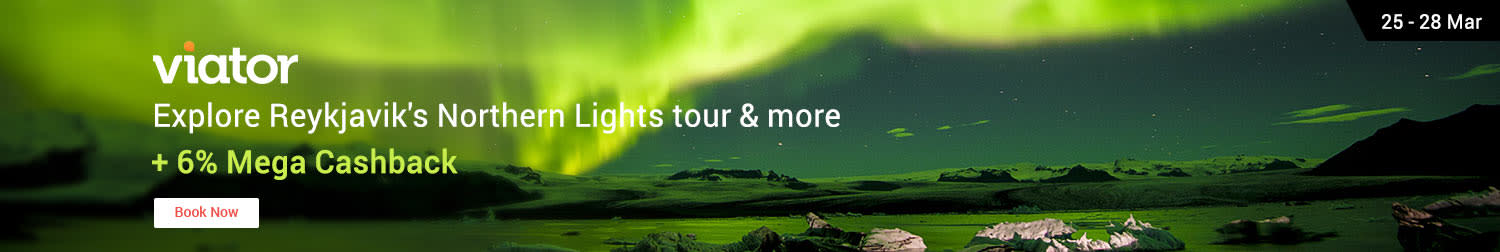 25 - 28 Mar Viator Explore Reykjavik's Northern Lights tour & more + 6% Mega Cashback