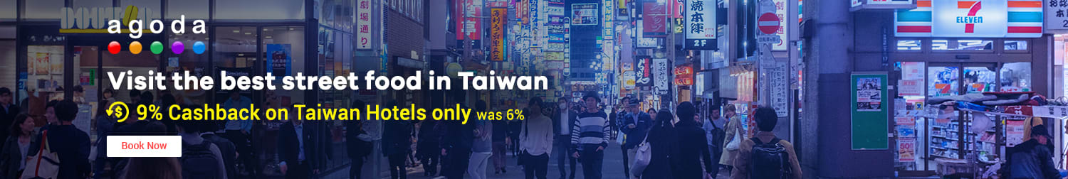 17 ~ 18 Jul Agoda Visit the best street food in Taiwan + 9% Cashback on Taiwan Hotels only (was 6%)
