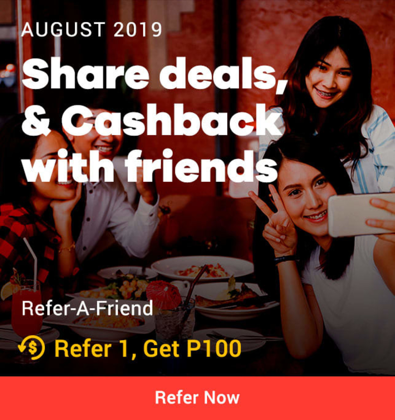 Refer-a-Friend Share deals, & cashback with friends Get P100 cashback for every successful referral