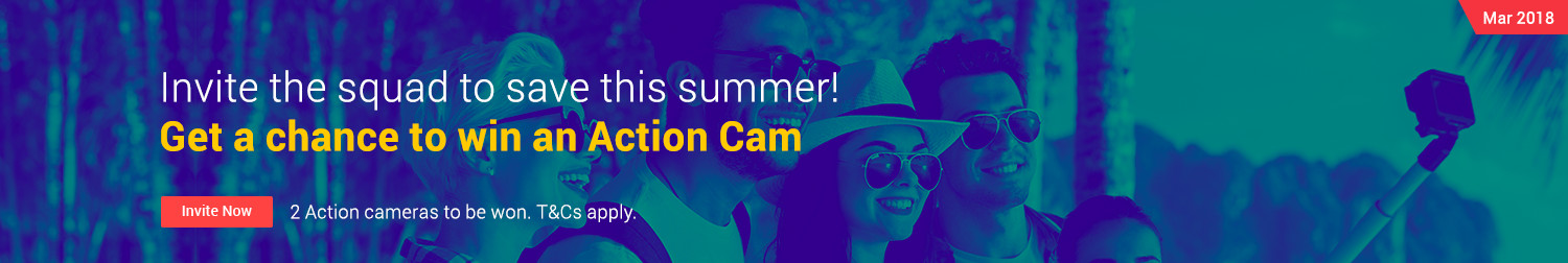 Ends 31 Mar | Invite your friends to save this summer and win 1 of 2 Action Cams