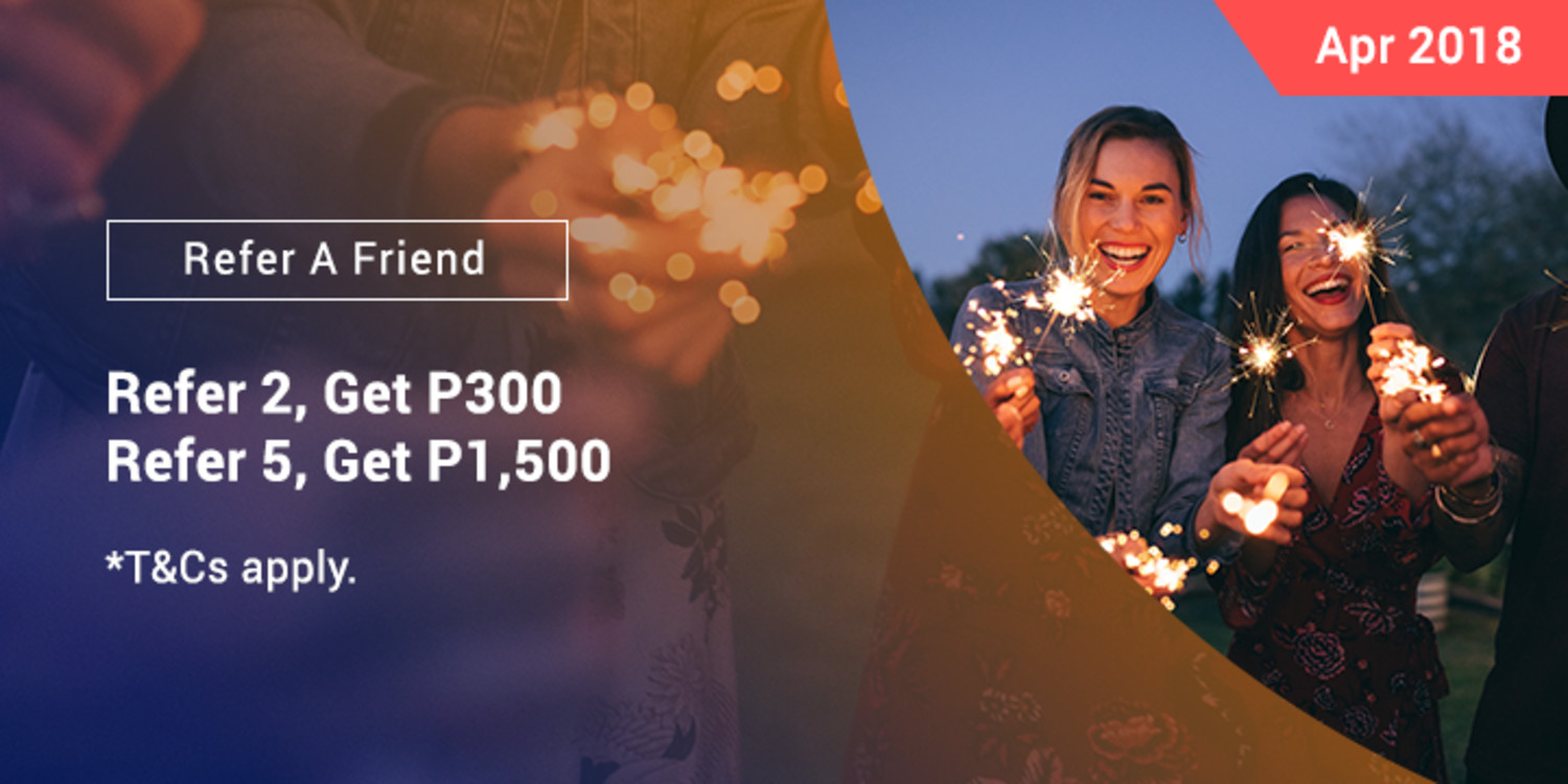 Apr 2018 |Share the gift of Cashback:  Refer 2, Get P300 Refer 5, Get P1,500