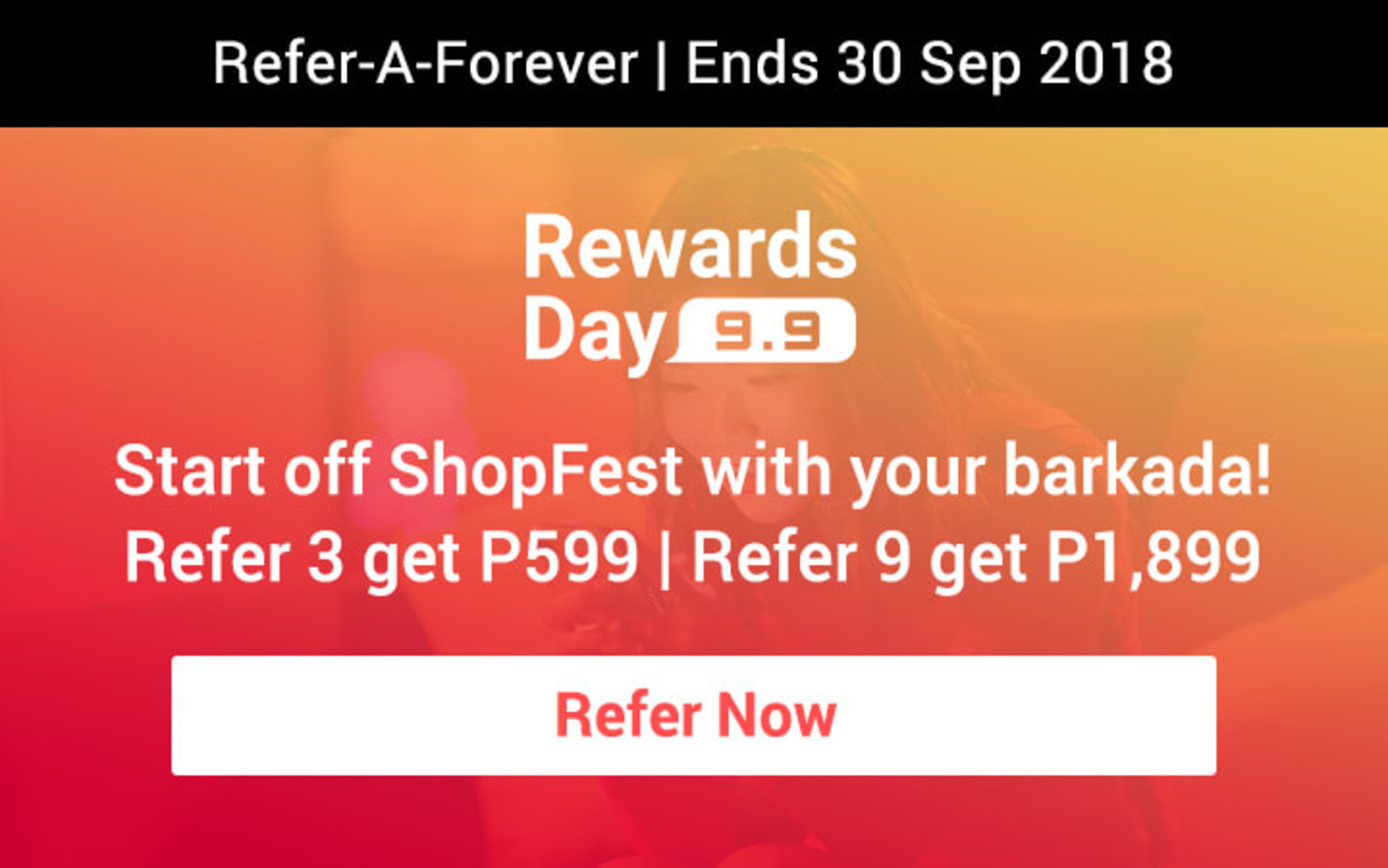 Ends 2018 Sep | Start off ShopFest with your barkada! Refer 3 get P599 | Refer 9 get P1,899