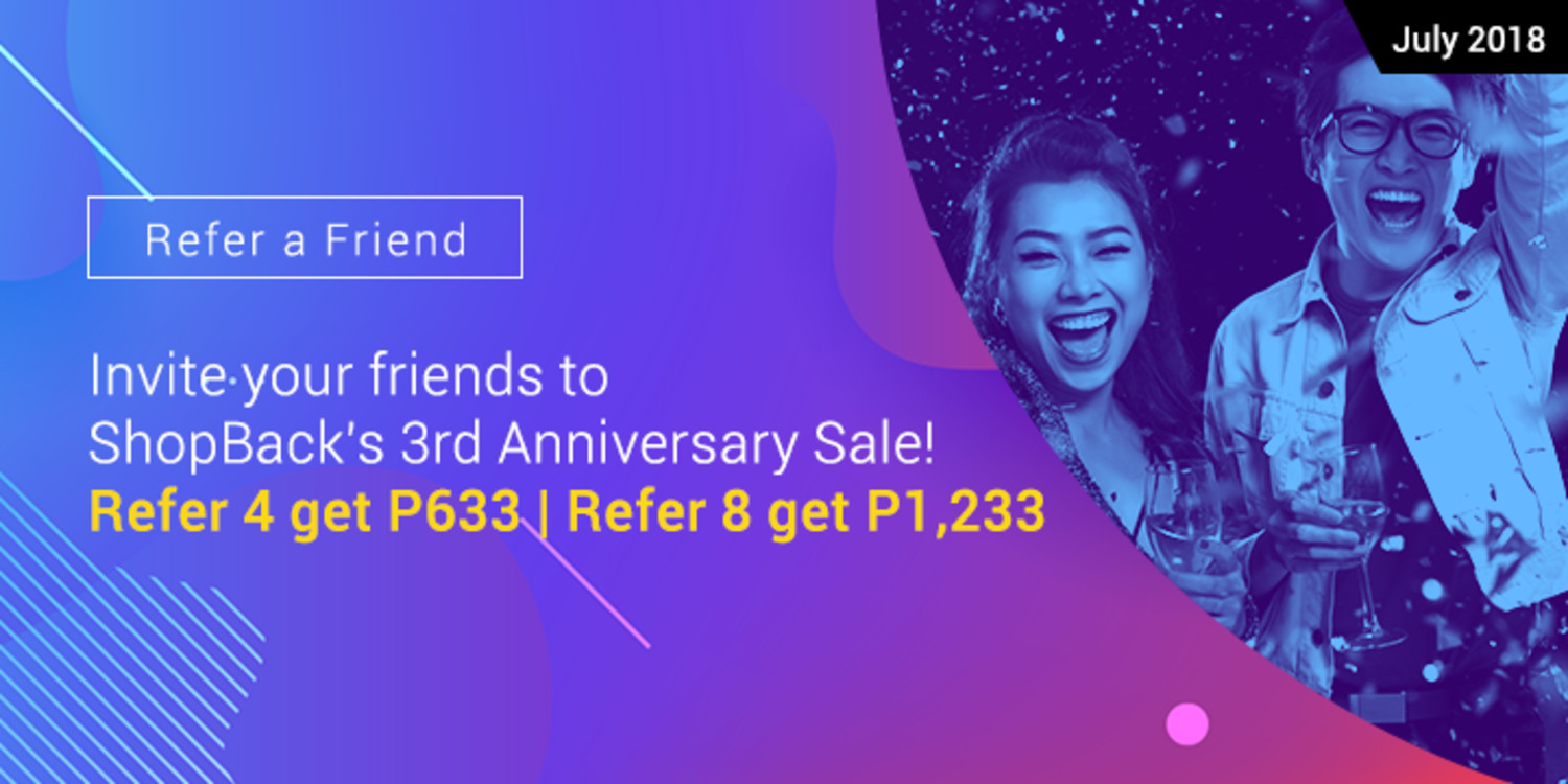 July 2018 | Invite your friends to ShopBack's 3rd Anniversary Sale! Refer 4 get P633 | Refer 8 get P1,233