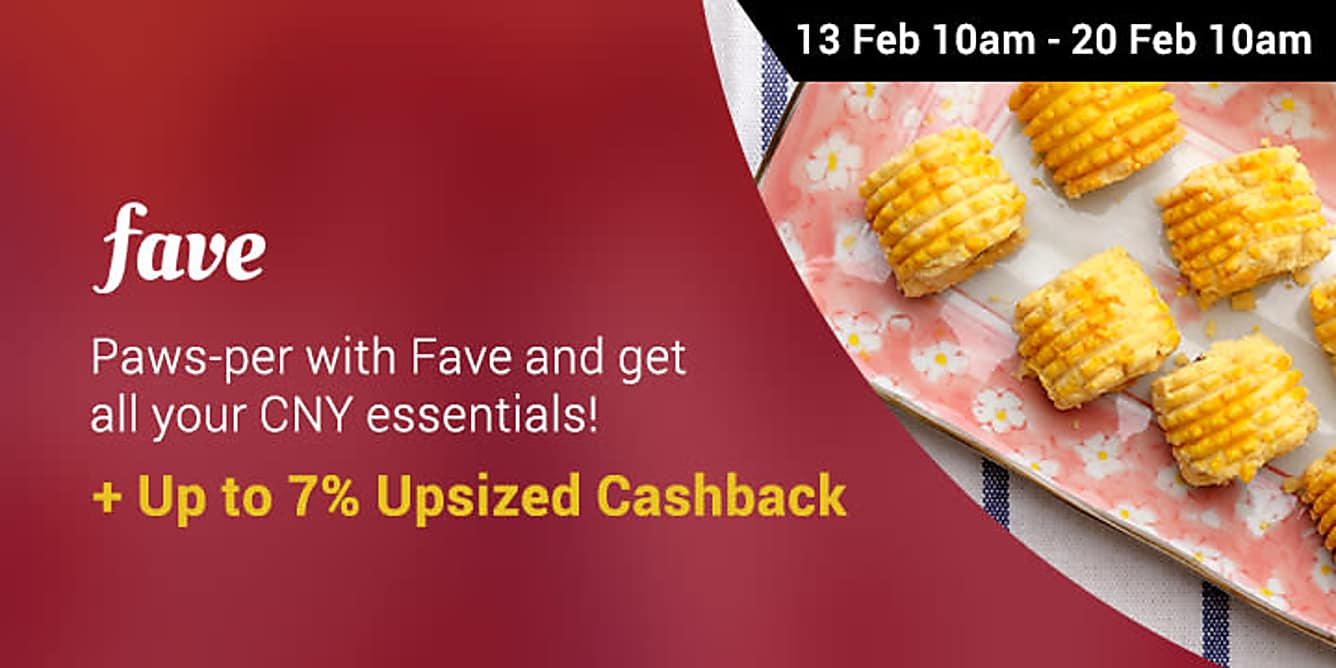 Fave up to 7% upsized Cashback from 13 Feb 10am - 20 Feb 10am