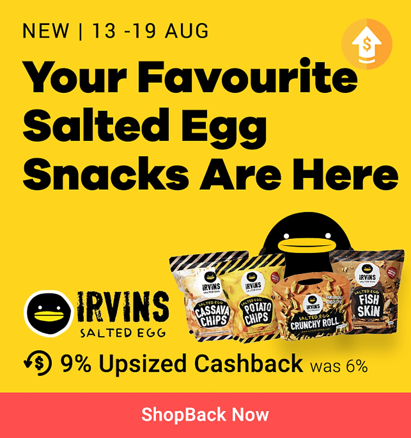 NEW launch Irvin's salted egg 9% upsized cashback (was 6%) 13-19 Aug (cannot remove)