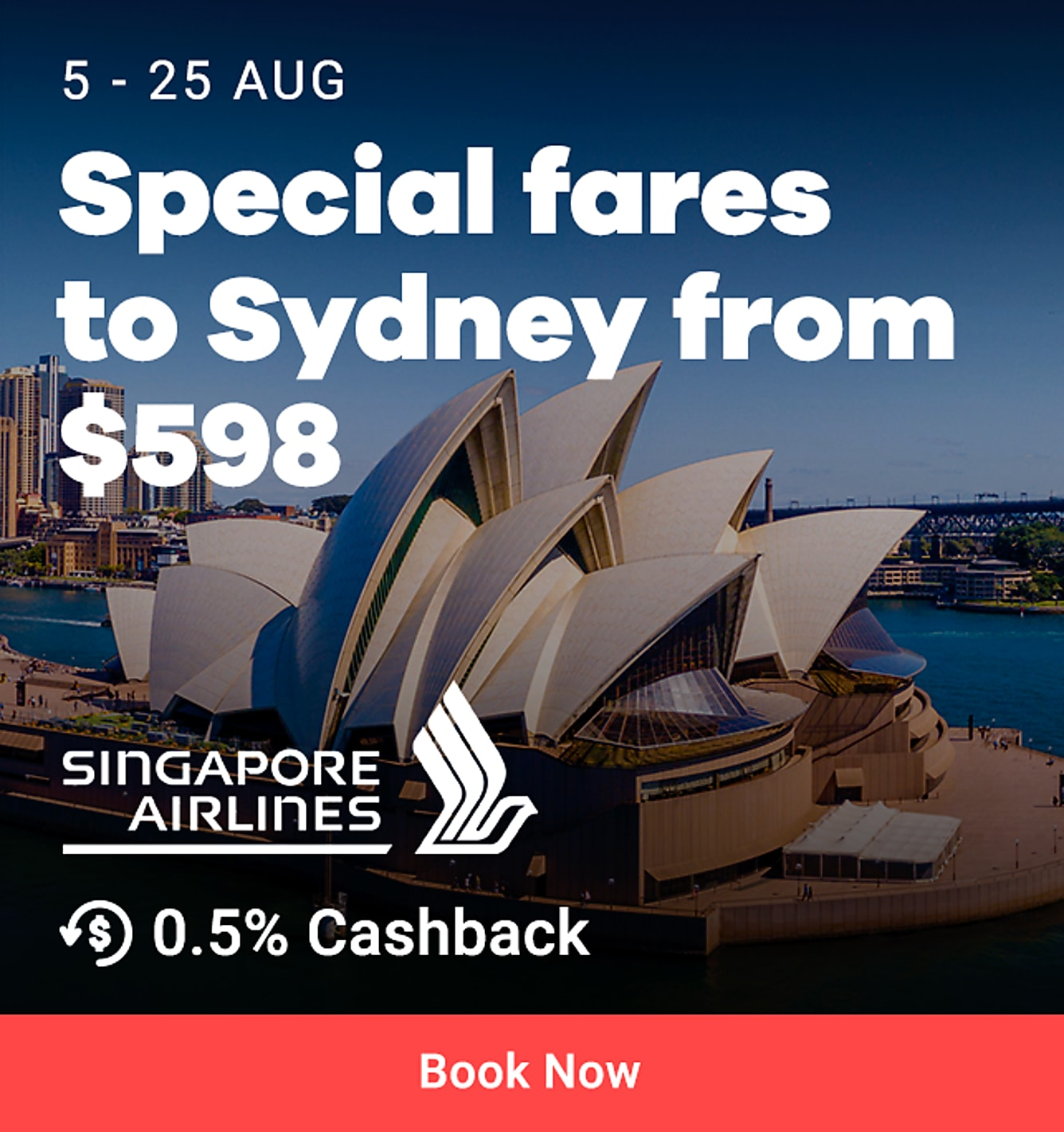 Singapore airlines 5 - 25 Aug.  Special fares to Sydney from SGD598 + 0.5% Cashback.