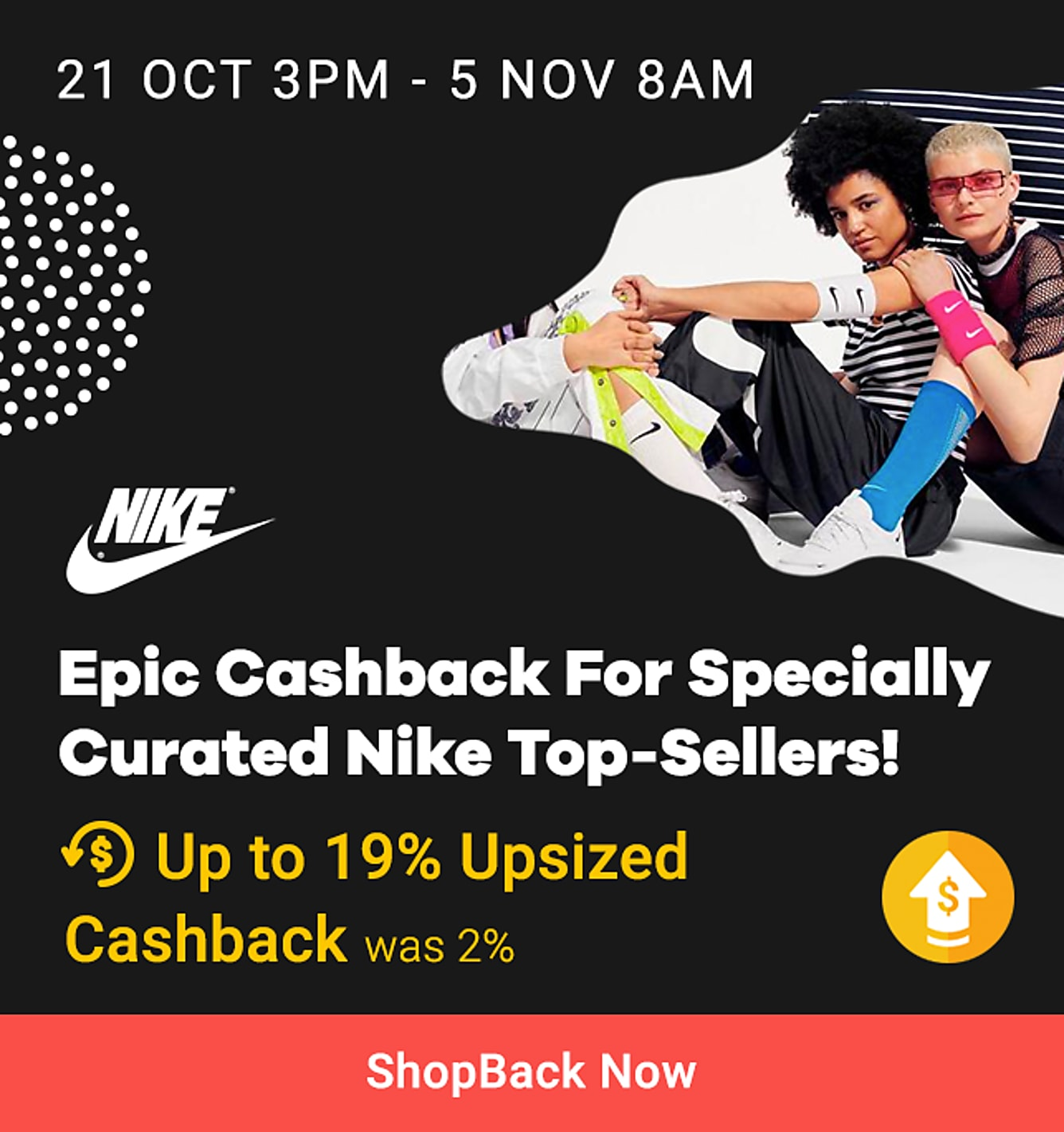 Nike - 21 Oct 3pm to 5 Nov 8am SGT: 19% Epic Cashback (was 2%) on specially curated Nike top-sellers exclusive/for ShopBack customers only here: https://www.nike.com/sg/w/shopback-47bcy