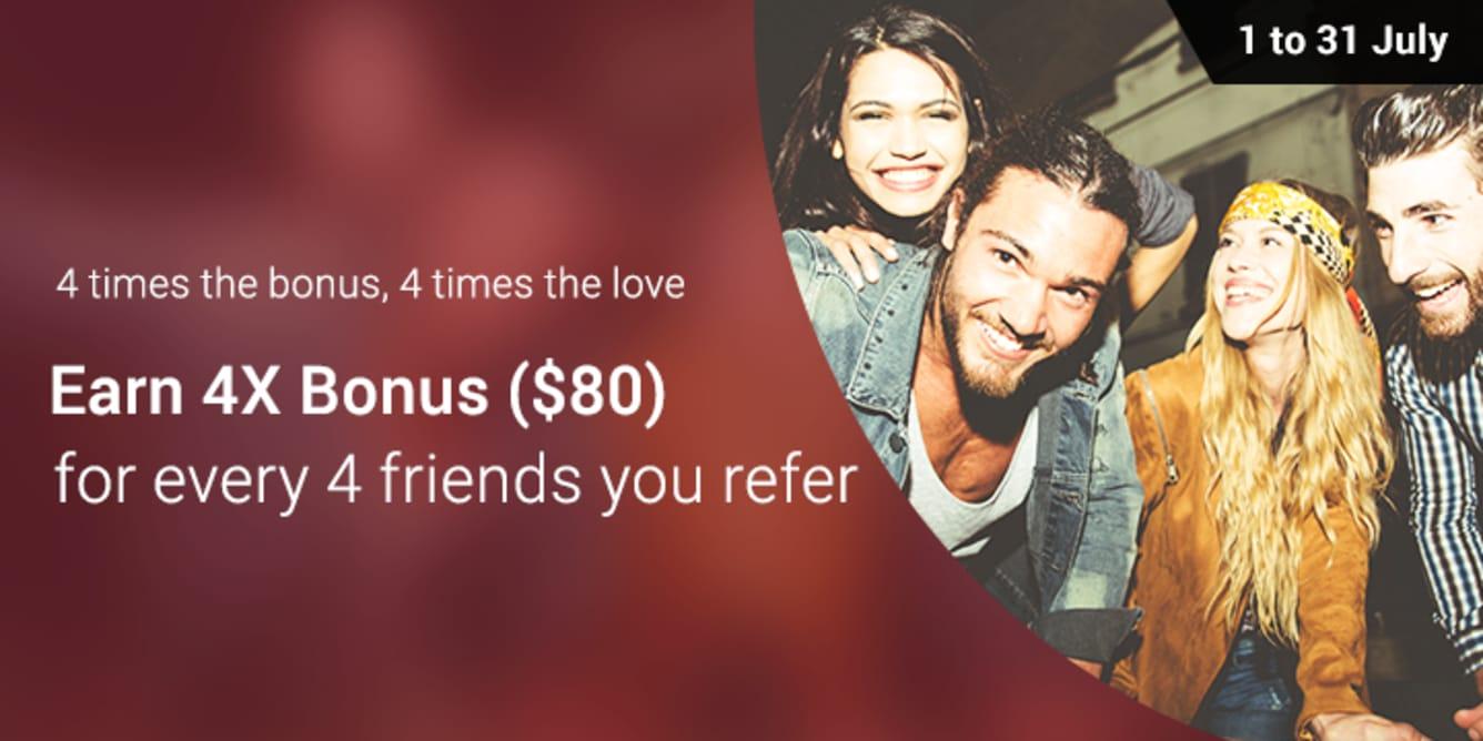 Refer 4 friends, get 4X ($80) Bonus